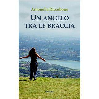 Un angelo tra le braccia - Riccobono Antonella