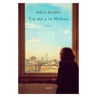 Tra me e te Milano - Millenotti Isabella