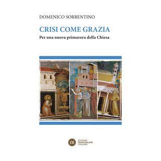 Crisi come grazia. Per una nuova primavera della Chiesa - Sorrentino Domenico