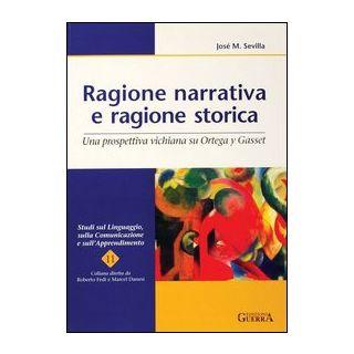 Ragione narrativa e ragione storica. Una prospettiva vichiana su Ortega y Gasset - Sevilla José M.; Fedi R. (cur.); Danesi M. (cur.)