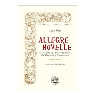 Allegre novelle. Piccola antologia di novelle italiane dal Duecento al Cinquecento - Mari Marco