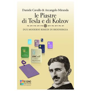 Le piastre di Tesla e di Kolzov. Due moderni rimedi di bioenergia - Cavallo Daniele; Miranda Arcangelo