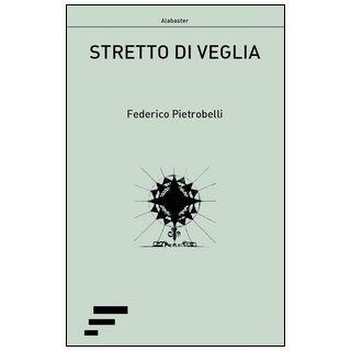 Stretto di veglia - Pietrobelli Federico; Marigo A. G. (cur.)