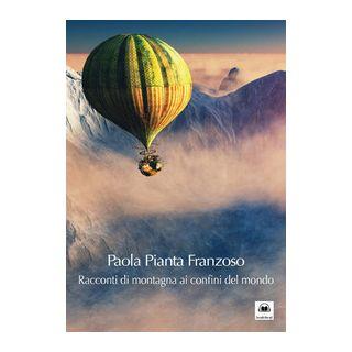 Racconti di montagna ai confini del mondo. Con CD-Audio - Pianta Franzoso Paola