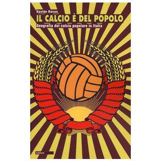 Il calcio è del popolo. Geografia del calcio popolare in Italia - Ravan Davide