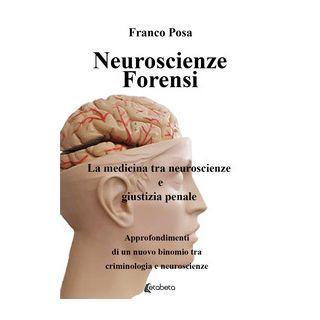 Neuroscienze forensi. La medicina tra neuroscienze e giustizia penale - Posa Franco