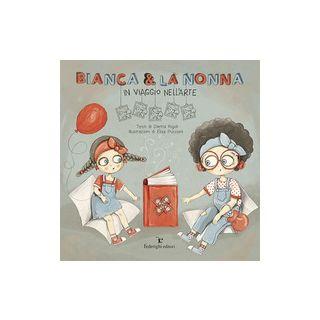 Bianca & la nonna. In viaggio nell'arte - Rigoli Diletta