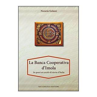 La Banca Cooperativa d'Imola. In mezzo secolo di storia d'Italia. Con appendice di Vittorio Lenzi - Galassi Nazario
