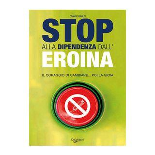 Stop alla dipendenza dall'eroina - Riboldi Franco