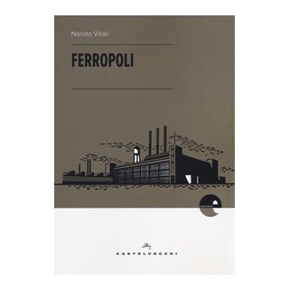 Ferropoli. La storia di Angela di Bagnoli e la musica del ferro - Vitali Nando