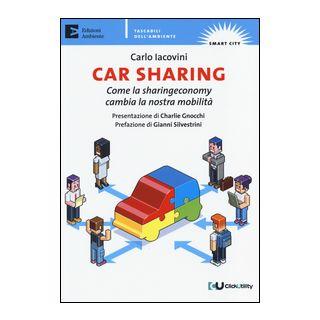 Car sharing. Come la sharing economy cambia la nostra mobilità - Iacovini Carlo