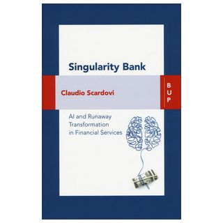 Singularity bank. A. I. and business trasformation in financial services - Scardovi Claudio