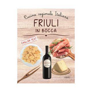 Friuli in bocca. Ediz. italiana e inglese -