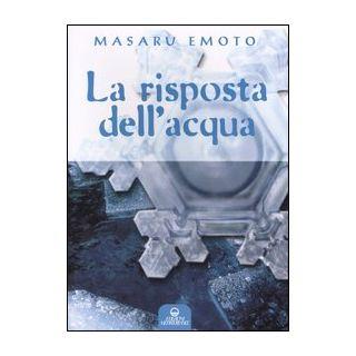 La risposta dell'acqua - Emoto Masaru