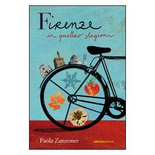 Firenze in quattro stagioni - Zannoner Paola