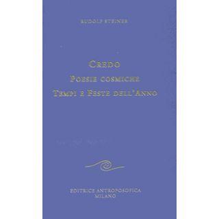 Credo. Poesie cosmiche. Tempi e feste dell'anno - Steiner Rudolf