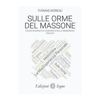 Sulle orme del massone. Vol. 6 - Moreau Thomas