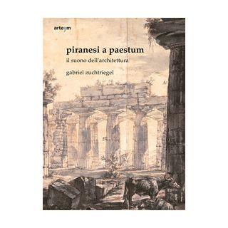 Piranesi a Paestum. Il suono dell'architettura - Zuchtriegel Gabriel