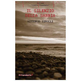 Il silenzio della sabbia - Sirolli Vittorio