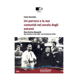 Un parroco e la sua comunità nel Novecento degli estremi. Don Enrico Bussetti (San Martino in Rio 1884-San Possidonio 1959) - Montella Fabio