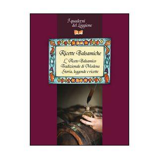 Ricette balsamiche. L'aceto balsamico tradizionale di Modena. Storia, leggende e ricette -