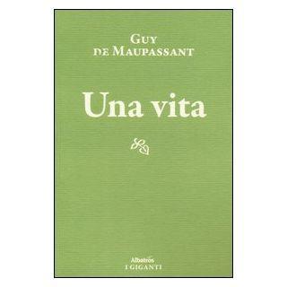 Una vita - Maupassant Guy de; Cieri N. (cur.)