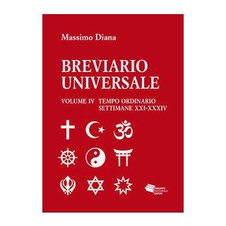 Breviario universale. Vol. 4: Tempo ordinario settimane XXI-XXXIV - Diana Massimo