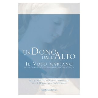 Dono dall'alto. Vol. 2/1: Mariologia francescana - Apollonio Alessandro Maria