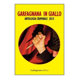 Garfagnana in giallo. Antologia criminale 2015 -