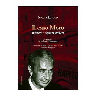 Il caso Moro. Misteri e segreti svelati - Lofoco Nicola