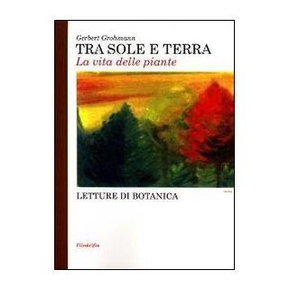 Tra sole e terra. La vita delle piante - Grohmann Gerbert; Latis T. (cur.)