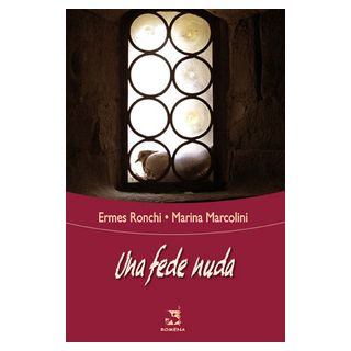 Una fede nuda - Ronchi Ermes; Marcolini Marina