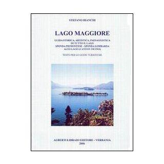 Lago Maggiore. Guida storica, artistica, paesaggistica di tutto il lago. Sponda piemontese. Sponda lombarda. Alto lago (Canton Ticino) - Bianchi Stefano
