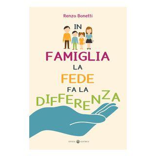 In famiglia la fede fa la differenza - Bonetti Renzo