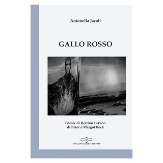Gallo rosso. Poesie di Berlino 1945-1955 di Peter e Margot Beck - Jacoli Antonella
