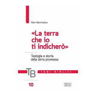 Temi biblici. Vol. 10: La «terra che io ti indicherò». Teologia e storia della terra promessa - Marchadour Alain; Filippi A. (cur.)