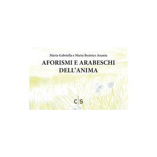 Aforismi e arabeschi dell'anima - Anania Maria Gabriella