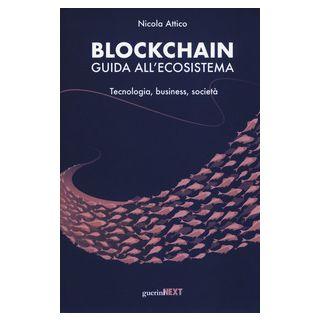 Blockchain. Guida all'ecosistema. Tecnologia, business, società - Attico Nicola