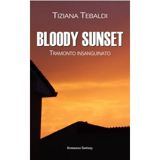 Bloody sunset. Tramonto insanguinato - Tebaldi Tiziana