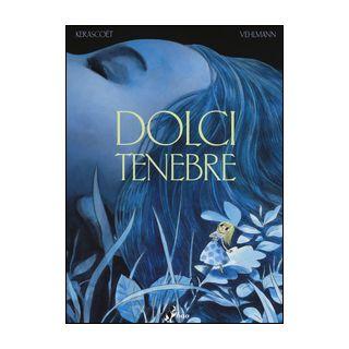 Dolci tenebre - Vehlmann Fabien; Kerascoët