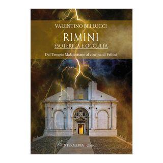 Rimini esoterica e occulta. Dal Tempio Malatestiano al cinema di Fellini - Bellucci Valentino