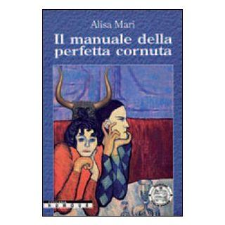 Il manuale della perfetta cornuta - Mari Alisa
