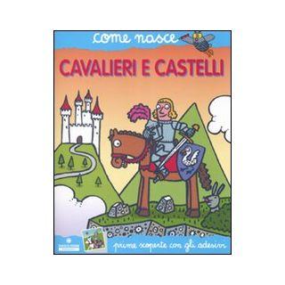 Cavalieri e castelli. Con adesivi. Ediz. illustrata - Calandra Buonaura Giulia; Traini Agostino