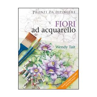 Fiori ad acquarello. Ediz. illustrata - Tait Wendy