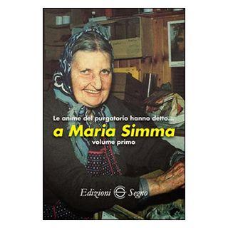 Le anime del Purgatorio hanno detto a Maria Simma. Vol. 1 -