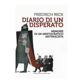 Diario di un disperato. Memorie di un aristocratico antifascista - Reck-Malleczewen Friedrich