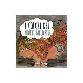 I colori del non ti parlo più. Ediz. illustrata - Cuneo Elisa Augusta; Gombardella Alba; Zunino Grazia