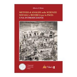 Metodi di analisi nelle scienze sociali e ricerca per la pace. Una introduzione - L'Abate Alberto