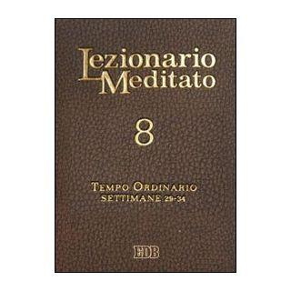 Lezionario meditato. Vol. 8: Tempo ordinario (settimane 29-34) - Tessarolo A. (cur.)