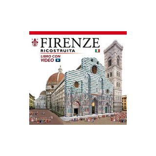 Firenze ricostruita. Con video online -